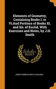 Elements of Geometry, Containing Books I. to Vi, Smith, Euclides
