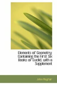 Elements of Geometry: Containing the First Six , Playfair Hardcover