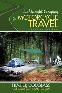 Lightweight Camping for Motorcycle Travel: Revised Edition Douglass Frazier