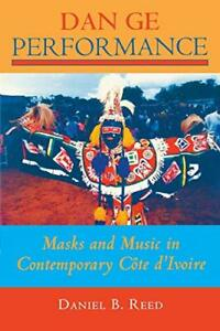 Dan Ge Performance: Masks and Music in Contemporary Cote dIvoire Reed B. $35.68