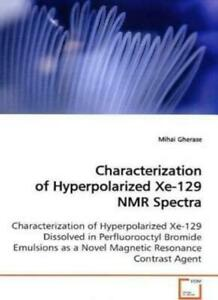 Characterization of Hyperpolarized Xe 129 NMR Spectra by Gherase Mihai New $57.10