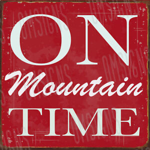 On Mountain Time Metal Sign FREE SHIPPING Cabin Mountain Home
