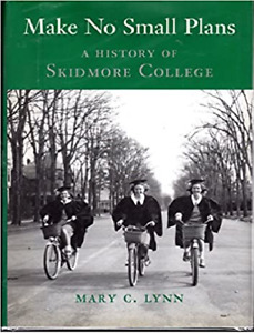 Make No Small Plans : A History of Skidmore College by Mary C. Lynn HC
