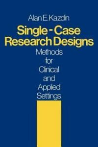 Single-Case Research Designs : Methods for Clinical and Applied Settings by Alan