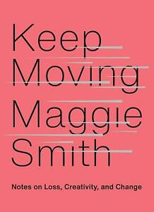 Keep Moving: Notes on Loss Creativity and Change...Maggie Smith NEW HARDCOVER $13.80