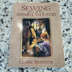 Sewing for the Apparel Industry by Claire B. Shaeffer 2000 Trade Paperback $10.00
