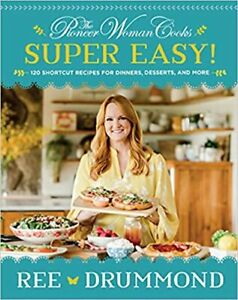 The Pioneer Woman Cooks―Super Easy : 120 Shortcut Recipes for Dinners Desser...