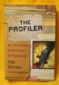 The Profiler: My Life Hunting Serial Killers and Psychopaths by Pat Brown