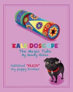 Kaleidoscope the Magic Tube : KLEID My Puppy Brother by Sandy Giles (2014...