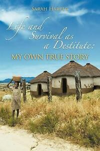 Life and Survival As a Destitute : My Own True Story by Sarah Harper (2011...