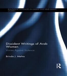 Dissident Writings of Arab Women : Voices Against Violence by Brinda J. Mehta...