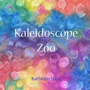 Kaleidoscope Zoo : A Story to Be Seen by Kathleen Shea (2014 Paperback)