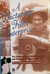 A Victorian Film Enterprise: A History of the British Mutoscope and Biograph Co.