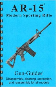 Book AR Guide &15 Gun Guides Disassembly Reasssembly Takedown THE #1 BEST SELLER