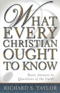 What Every Christian Ought to Know : Basic Answers to Questions of the Faith,...