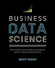 Business Data Science : Combining Machine Learning and Economics to Optimize,...