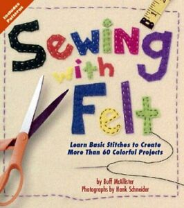 Sewing with Felt Learn Basic Stitches to Create More than 60 Colorfu $4.29