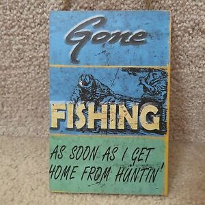 Wooden Sign Ornament quot;Gone.. Fishing..As soon as I get home from Huntin#x27;..