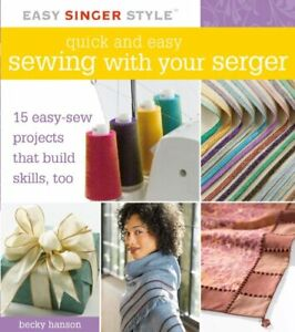 Quick and Easy Sewing with Your Serger by Becky Hanson Spiral bound Book The $7.99