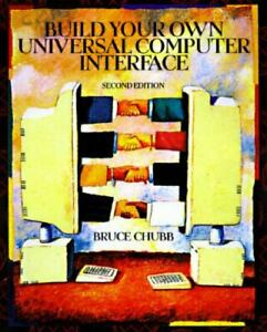 Build Your Own Universal Computer Interface by Bruce Chubb 1997 Trade...