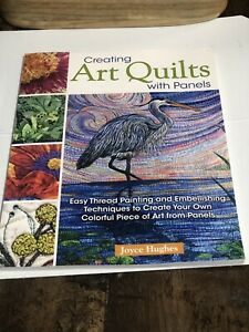Creating Art Quilts With Panels : Easy Thread Painting and Embellishing Techn... $19.99