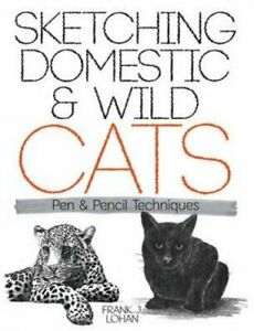 Sketching Domestic and Wild Cats: Pen and Pencil Technique... by Lohan Frank J.