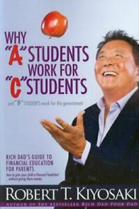 Why quot;Aquot; Students Work For quot;Cquot; Students by KiyosakiRobert T Book The Fast Free