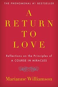 A Return to Love: Reflections on the Principles of a... by Williamson Marianne $6.69