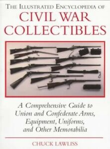 The Illustrated Encyclopedia of Civil War Collectibles: A C... by Lawliss Chuck $7.99
