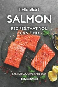 The Best Salmon Recipes That You Can Find: Salmon Cooking Made Easy Brand Ne...