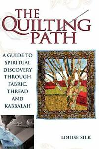 The Quilting Path: A Guide to Spiritual Discover through Fabric Thread and ... $25.01