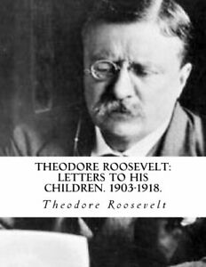 Theodore Roosevelt: Letters to his Children. 1903 1918. by Roosevelt Theodore $8.99