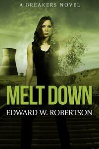 Melt Down: A Breakers Novel by Edward W. Robertson (English) Paperback Book Free