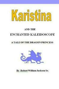 Karistina and the Enchanted Kaleidoscope: A Tale of the Dragon Princess by MR Ro