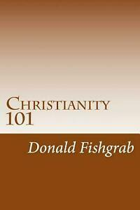 Christianity 101: Basics Every Christian Needs to Know by Donald Fishgrab (Engli