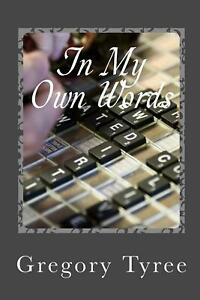 In My Own Words: A Collection of Lyrics Poems Blogs and Other Musings by Greg