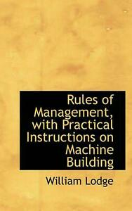 Rules of Management, with Practical Instructions on Machine by William Lodge En