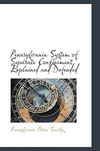 Pennsylvania System of Separate Confinement Explained and Defended by Pennsylvan $22.33