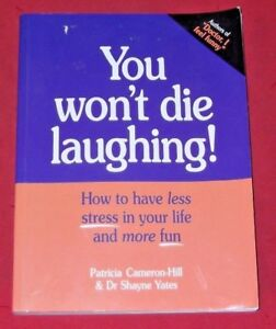YOU WON'T DIE LAUGHING ~ Patricia Cameron-Hill ~ HAVE LESS STRESS AND MORE FUN