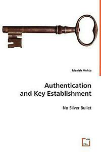 Authentication and Key Establishment: No Silver Bullet by Manish Mehta (English)