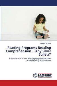 Reading Programs Reading Comprehension ...Any Silver Bullets? by Tawana D. Mille