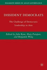 Dissident Democrats: The Challenge of Democratic Leadership in Asia by Benjamin