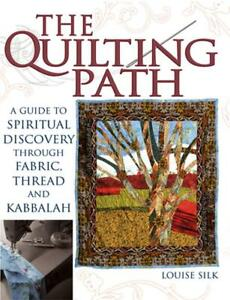 The Quilting Path: A Guide to Spiritual Discovery Through Fabric Thread and Kab $17.44