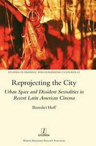 Reprojecting the City: Urban Space and Dissident Sexualities in Recent Latin Ame