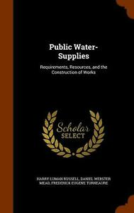 Public Water-supplies: Requirements Resources and the Construction of Works by