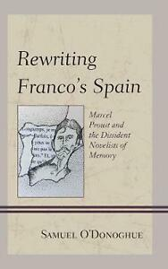 Rewriting Franco's Spain: Marcel Proust and the Dissident Novelists of Memory by