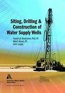Siting Drilling and Construction of Water Supply Wells by Frederick Bloetscher