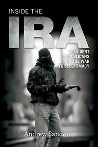 Inside the Ira: Dissident Republicans and the War for Legitimacy by Andrew Sande