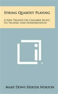 String Quartet Playing: A New Treatise on Chamber Music, Its Technic and Interpr