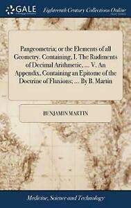 Pangeometria; Or the Elements of All Geometry. Containing, I. the Rudiments of D